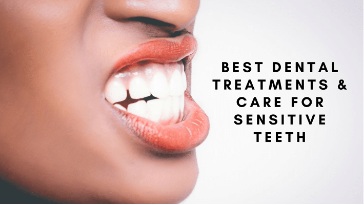 Best Dental Treatments & Care for Sensitive Teeth